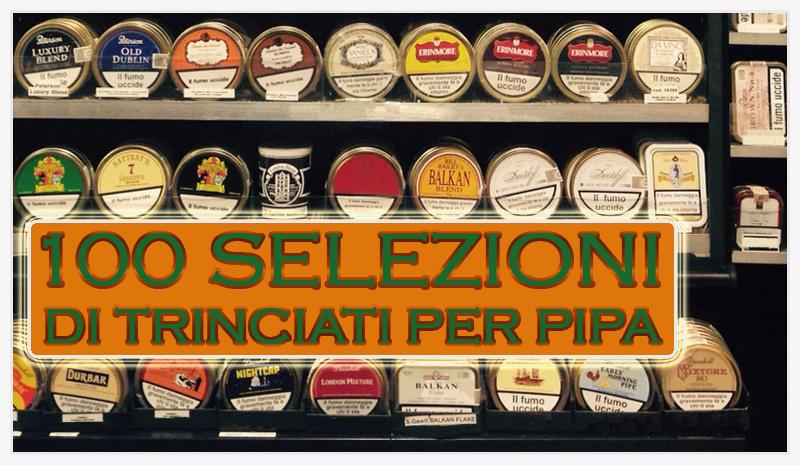 Cento selezioni di trinciati per pipa